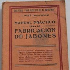 Libros antiguos: MANUAL PRÁCTICO PARA LA FABRICACIÓN DE JABONES - I.J. BROCÁ - FELIU Y SUSANNA EDITOR, BARCELONA 1930. Lote 177490874