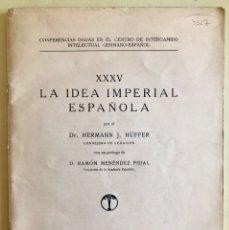 Libros antiguos: HISTORIA- LA IDEA IMPERIAL ESPAÑOLA- HERMANN J. HUFFER- MADRID 1.933. Lote 177502512