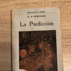 Libros antiguos: LA PREDICCION. X. DE MONTEPIN. BIBLIOTECA ORBI. BARCELONA. PAGS: 142. Lote 177517385