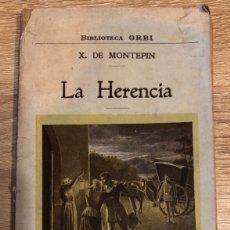Libros antiguos: LA HERENCIA. X. DE MONTEPIN. BIBLIOTECA ORBI. BARCELONA. PAGS: 116. Lote 177517522