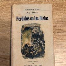 Libros antiguos: PERDIDOS EN LOS HIELOS. I. J. HAYES. BIBLIOTECA ORBI. BARCELONA, 1909. PAGS: 130. Lote 177517560