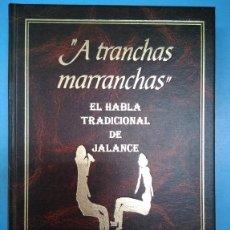 Libros antiguos: A TRANCHAS MARRANCHAS. EL HABLA TRADICIONAL DE JALANCE. PATRIMONIO LINGÜÍSTICO. DICCIONARIO ÚNICO. Lote 177585394