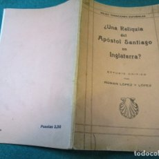 Libros antiguos: GALICIA, ¿UNA RELIQUIA DEL APÓSTOL SANTIAGO EN INGLATERRA? - ROMÁN LÓPEZ Y LÓPEZ - 1938 + INFO. Lote 195333686