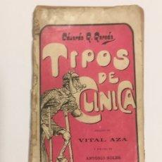Libri antichi: TIPOS DE CLINICA, DE EDUARDO G. GEREDA, LIBRO HUMOR, PRÓLOGO DE VITAL AZA,EPÍLOGO DE A.SOLER DE 1905. Lote 177749930