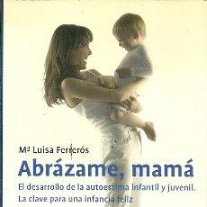 Libros antiguos: ABRAZAME MAMA EL DESARROLLO DE LA AUTOESTIMA INFANTIL Y JUVENIL LA CLAVE PARA UNA INFANCIA FELIZ Mª . Lote 177759502