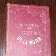 Libros antiguos: LIBRO P. PASCUAL. GUÍA DE LA MUJER O LECCIONES DE ECONOMÍA DOMESTICA. AÑO 1886. . Lote 177762414