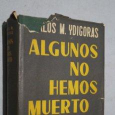 Libros antiguos: ALGUNOS NO HEMOS MUERTO. CARLOS YDIGORAS. Lote 178085425