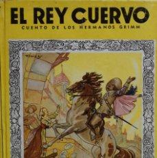 Libros antiguos: EL REY CUERVO. CUENTO DE LOS HERMANOS GRIMM - VARIOS AUTORES. Lote 178094275