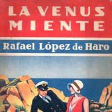 Libros antiguos: RAFAEL LÓPEZ DE HARO : LA VENUS MIENTE (ESTAMPA, 1930) AÚN SIN DESBARBAR. Lote 178129223