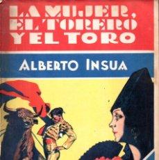 Libros antiguos: ALBERTO INSÚA : LA MUJER, EL TORERO Y EL TORO (ESTAMPA, 1930) AÚN SIN DESBARBAR. Lote 178129319