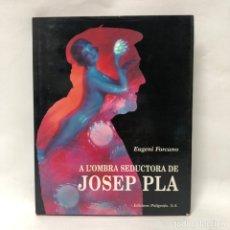Libros antiguos: CATALOGO ARTE - A L'OMBRA SEDUCTORA DE JOSEP PLA - EUGENI FORCANO / N-9332. Lote 178131259