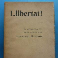 Livros antigos: LLIBERTAT!. COMEDIA EN TRES ACTES, PER SANTIAGO RUSIÑOL. TIPOGRAFIA L'AVENÇ 1901. Lote 178194015
