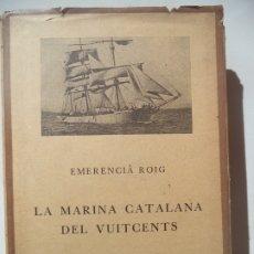 Libros antiguos: LA MARINA CATALANA DEL VUITCENTS EMERENCIA ROIG 1929 EDITORIAL BARCINO LIBRO EN PERFECTO ESTADO. Lote 178222955