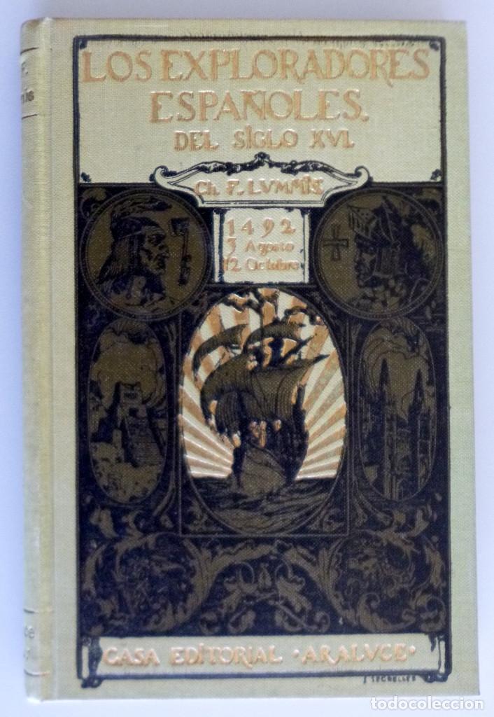 CHARLES F. LUMMIS // LOS EXPLORADORES ESPAÑOLES DEL SIGLO XVI // ED. ARALUCE // 1926 (Libros Antiguos, Raros y Curiosos - Historia - Otros)