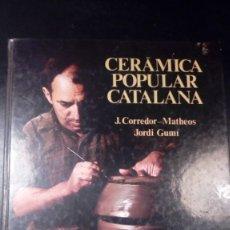 Libros antiguos: LIBRO: CERÁMICA POPULAR CATALANA. AUTORES: J. CORREDOR-MATHEOS Y JORDI GUMÍ.. Lote 178366433