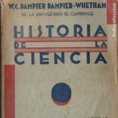 Libros antiguos: DAMPIER : HISTORIA DE LA CIENCIA Y SUS RELACIONES CON LA FILOSOFÍA Y LA RELIGIÓN (AGUILAR, 1931). Lote 178370232