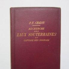 Libros antiguos: PAUL-F. CHALON. RECHERCHE DES EAUX SOUTERRAINES ET CAPTAGE DES SOURCES. 1900. Lote 194420391