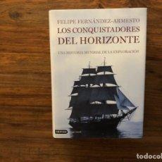 Libros antiguos: LOS CONQUISTADORES DEL HORIZONTE. UNA HISTORIA MUNDIAL DE LA EXPLORACIÓN. FELIPE FERNANDEZ-ARMESTO. Lote 178604418