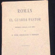 Libros antiguos: ROMAN EL GUARDA PASTOR HISTORIETA DEDICADA A LOS NIÑOS POR DON JOSÉ ABARGUES Y FERRER. Lote 178778923