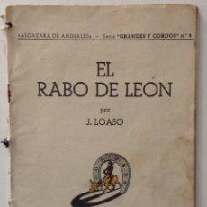 Libros antiguos: EL RABO DE LEÓN POR J. LOASO EDITORIAL ROMA ALGAZARA DE ANIMALES SERIE GRANDES Y GORDOS. Lote 178907355