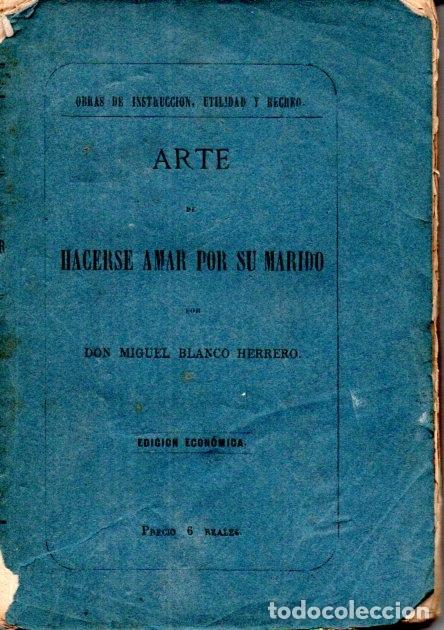 MIGUEL BLANCO HERRERO : EL ARTE DE HACERSE AMAR POR SU MARIDO (BIBL. UNIVERSAL ECONÓMICA, 1869) (Libros Antiguos, Raros y Curiosos - Pensamiento - Otros)