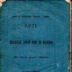Libros antiguos: MIGUEL BLANCO HERRERO : EL ARTE DE HACERSE AMAR POR SU MARIDO (BIBL. UNIVERSAL ECONÓMICA, 1869). Lote 179028447