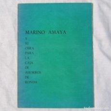 Libros antiguos: MARINO AMAYA Y SU OBRA PARA LA CAJA DE AHORROS DE RONDA 1964. Lote 179041418