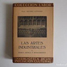 Libros antiguos: LIBRERIA GHOTICA. GEORG LEHNERT. LAS ARTES INDUSTRIALES.EPOCA GÓTICA Y RENACIMIENTO.1933. ILUSTRADO.. Lote 179043920