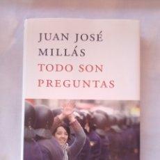 Libros antiguos: TODO SON PREGUNTAS - JUAN JOSÉ MILLAS - 1ª EDICION DE 2005.. Lote 179055652