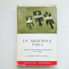 Libros antiguos: LA ARGIZAIOLA VASCA (LUIS PEDRO PEÑA SANTIAGO) ED. AUÑAMENDI, 1964 - ETNOGRAFÍA, RITOS FUNERARIOS,... Lote 179063102