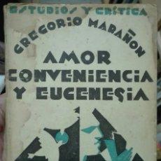 Libros antiguos: GREGORIO MARAÑÓN. AMOR, CONVENIENCIA Y EUGENESIA. 1929. Lote 179115837
