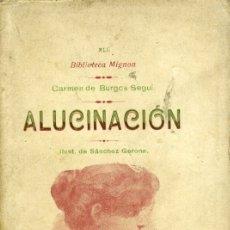 Libros antiguos: CARMEN DE BURGOS (COLOMBINE), ALUCINACIÓN, MADRID, BIBLIOT. MIGNON, 42-VDA. DE RODRÍGUEZ SERRA, 1905. Lote 179131898