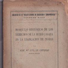 Libros antiguos: JOSÉ Mª OTS CAPDEQUÍ: BOSQUEJO HISTÓRICO DE LOS DERECHOS DE LA MUJER CASADA EN INDIAS. 1920. Lote 179170110