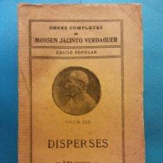 Livros antigos: DISPERSES. VOLUM XXX. OBRES COMPLETES DE MOSSEN JACINTO VERDAGUER. PUBLI. DE LA ILUSTRACIÓ CATALANA. Lote 179170173