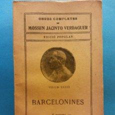 Livros antigos: BARCELONINES VOLUM XXVIII. OBRES COMPLETES DE MOSSEN JACINTO VERDAGUER. ILUSTRACIÓ CATALANA. Lote 179170386