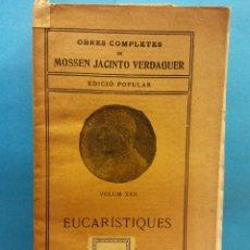 Livros antigos: EUCARISTIQUES. VOLUM XXII. OBRES COMPLETES DE MOSSEN JACINTO VERDAGUER. ILUSTRACIÓ CATALANA. Lote 179214175