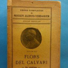 Livros antigos: FLORS DEL CALVARI. VOLUM XVI. OBRES COMPLETES DE MOSSEN JACINTO VERDAGUER. ILUSTRACIÓ CATALANA. Lote 179214213