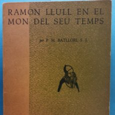 Livros antigos: RAMON LLULL EN EL MÓN DEL SEU TEMPS. EPISODIS DE LA HISTÒRIA. P.M. BATLLORI S.J.EDITOR RAFAEL DALMAU. Lote 179217392