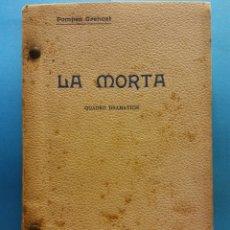 Livres anciens: LA MORTA. QUADRO DRAMATICH. POMPEU CREHUET. EDITOR BARTOMEU BAXARIAS. BARCELONA, 1909. Lote 179217622