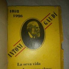 Libros antiguos: ANTONI GAUDI.LA SEVA VIDA - ANY 1926 - FOTOGRAFIAS DE EPOCA.. Lote 179221917
