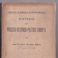 Libros antiguos: JOSÉ ESCOBEDO GONZÁLEZ ALBERÚ: SÍNTESIS DEL PROCESO HISTORICO-POLÍTICO EUROPEO. 1927. Lote 179227581