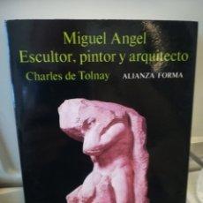 Libros antiguos: MIGUEL ANGEL ESCULTOR PINTOR Y ARQUITECTO CHARLES DE TOLNAY ALIANZA FORMA 48. Lote 179384996