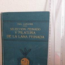 Libros antiguos: LIBRO SELECCIÓN, PEINADO Y FILATURA DE LA LANA PEINADA. Lote 179533447