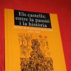 Libros antiguos: ELS CASTELLS ENTRE LA PASSIÓ I LA HISTÒRIA ARTICLES DE LA PRIMERA ÈPOCA D'OR 1851-1889 XAVIER GUELL. Lote 179541747