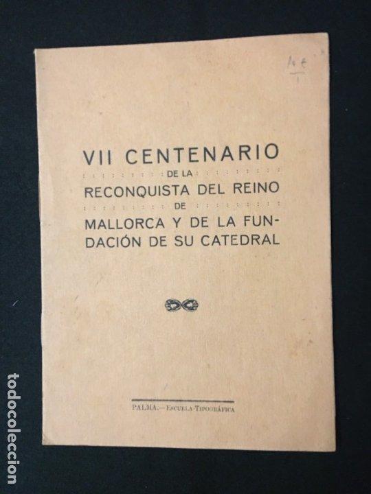 VII CENTENARIO DE LA RECONQUISTA DEL REINO DE MALLORCA Y LA FUNDACIÓN DE SU CATEDRAL. PALMA. (Libros Antiguos, Raros y Curiosos - Historia - Otros)