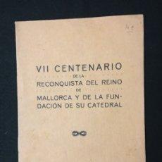 Libros antiguos: VII CENTENARIO DE LA RECONQUISTA DEL REINO DE MALLORCA Y LA FUNDACIÓN DE SU CATEDRAL. PALMA.. Lote 179637190