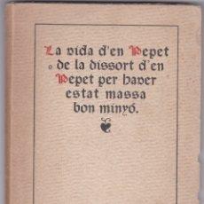 Libros antiguos: LA VIDA D'EN PEPET Ò DE LA DISSORT D'EN PEPET PER MASSA BON MINYÓ - DIDAC FRANSS - 1920 - CATALÀ. Lote 179903480