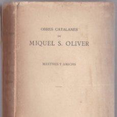 Libros antiguos: OBRES CATALANES DE MIQUEL S OLIVER - VOLUM IV - MESTRES I AMIHS - CATALÀ. Lote 179949176