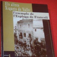 Libros antiguos: ELS ALTRES XIQUETS DE VALLS: L'EXEMPLE DE L'ESPLUGA DE FRANCOLI, PERE FERRANDO I JOAN TARÉS 2003. Lote 180010220