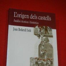 Libros antiguos: L'ORIGEN DELS CASTELLS. ANALISI TECNICA I HISTORICA, DE JOAN BOFARULL SOLE - 2007. Lote 180013142